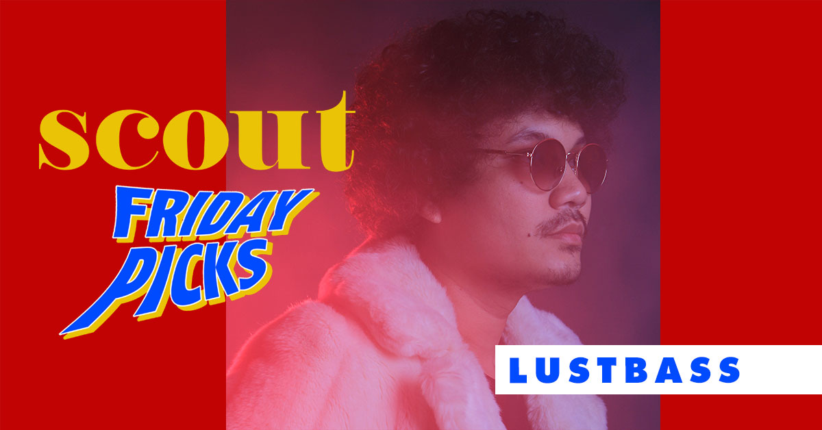 Scout Friday Picks: Lustbass