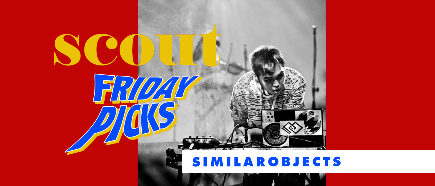 Scout Friday Picks: Similarobjects