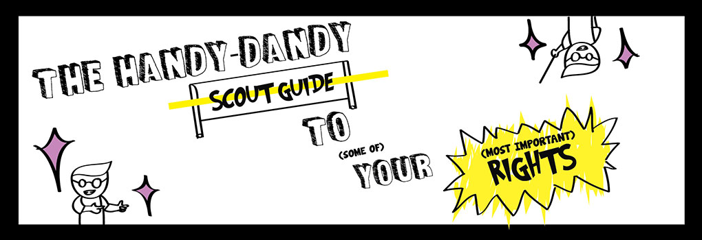 The Handy-Dandy Scout Guide To (Some Of) Your (Most Important) Rights